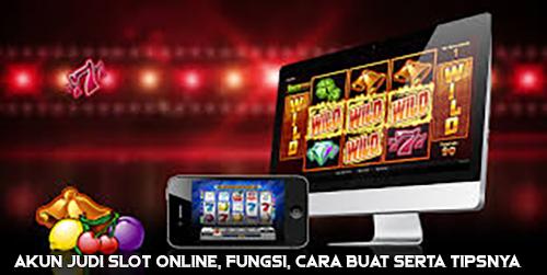 Akun Judi Slot Online, Fungsi, Cara Buat Serta Tipsnya