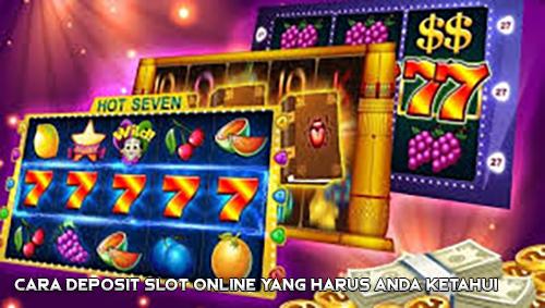 Cara Deposit Slot Online yang Harus Anda Ketahui