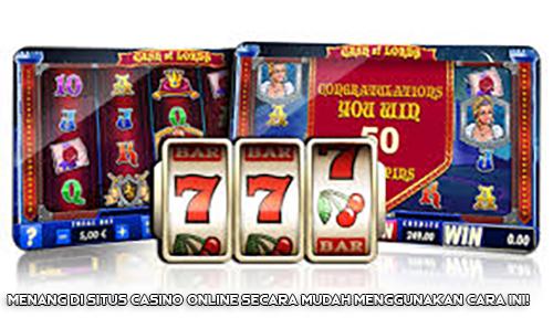 Menang di Situs Casino Online Secara Mudah Menggunakan Cara Ini!